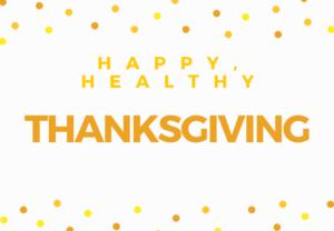 Happy, Healthy Thanksgiving